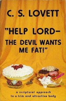 <cite>Help Lord–The Devil Wants Me Fat!</cite>