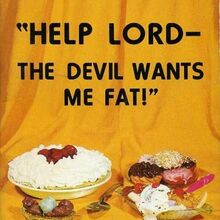 <cite>Help Lord–The Devil Wants Me Fat!</cite>