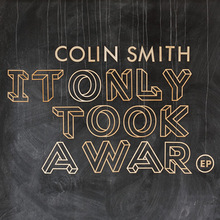 <cite>It Only Took a War</cite> by Colin Smith