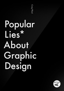 <cite>Popular Lies* About Graphic Design</cite> by Craig Ward