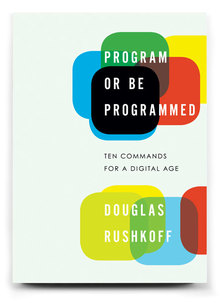 <cite>Program or Be Programmed</cite>, Soft Skull Press Edition