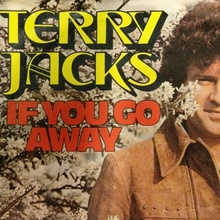<cite>If You Go Away</cite> by Terry Jacks