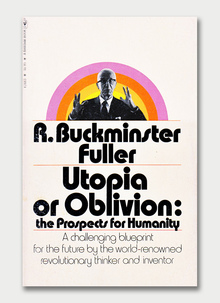 <cite>Utopia or Oblivion: the Prospects for Humanity</cite> by R. Buckminster Fuller