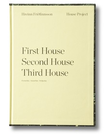<cite>Hreinn Friðfinnsson: House Project – First House, Second House, Third House</cite>