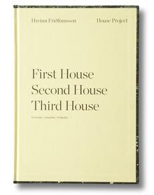<cite>Hreinn Friðfinnsson: House Project – First House, Second House, Third House</cite>