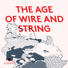 <cite>The Age of Wire and String</cite> by Ben Marcus, 2013 Granta Books edition