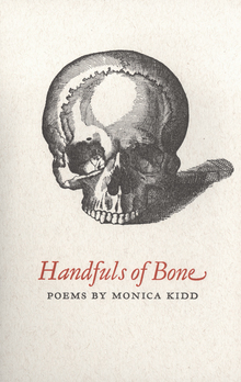 <cite>Handfuls of Bone</cite> by Monica Kidd