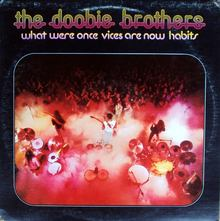 <cite>What Were Once Vices Are Now Habits</cite> by The Doobie Brothers