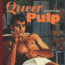 <cite>Queer Pulp. Perverted Passions from the Golden Age of the Paperback</cite> by Susan Stryker, Chronicle Books