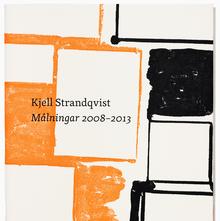 Kjell Strandqvist: <cite>Målningar 2008–2013</cite>
