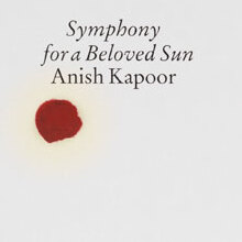 Anish Kapoor: <cite>Symphony for a Beloved Sun</cite> catalogue