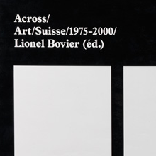 <cite>Across/Art/Suisse/1975–2000</cite> by Lionel Bovier (ed.)