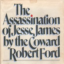 <cite>The Assassination of Jesse James by the Coward Robert Ford</cite>, first edition
