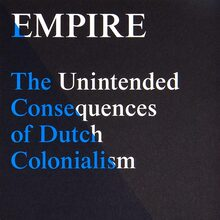 <cite>Empire: The Unintended Consequences of Dutch Colonialism</cite> by Eline Jongsma & Kel O'Neill
