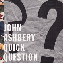 <cite>Quick Question</cite> by John Ashbery
