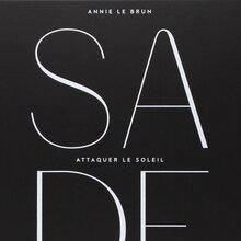 <cite>Sade. Attaquer le soleil</cite>