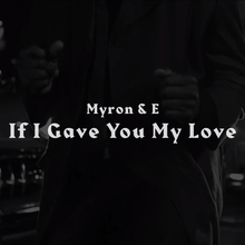 <cite>If I Gave You My Love</cite> by Myron & E