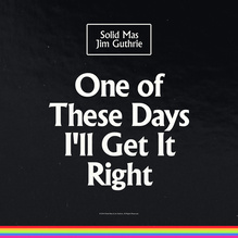 <cite>One of These Days I'll Get It Right</cite> – Solid Mas and Jim Guthrie