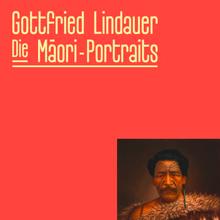Gottfried Lindauer. The Māori-Portraits