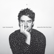 <cite>Alone For The First Time</cite> by Ryan Hemsworth