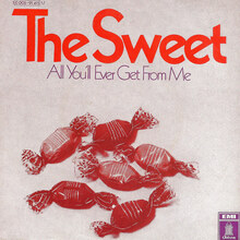 <cite>All You'll Ever Get From Me</cite> by The Sweet