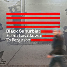 <cite>Black Suburbia: From Levittown to Ferguson</cite>
