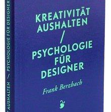 <cite>Kreativität aushalten / Psychologie für Designer</cite> by Frank Berzbach