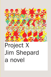 Project X, a novel by Jim Shepard