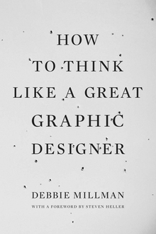 <cite>How to Think Like a Great Graphic Designer</cite> by Debbie Millman