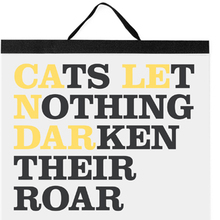 Cats Let Nothing Darken Their Roar 2013