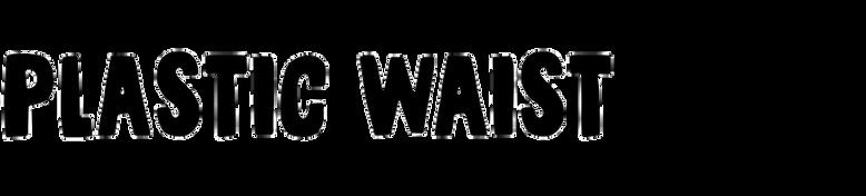 Plastic Waist