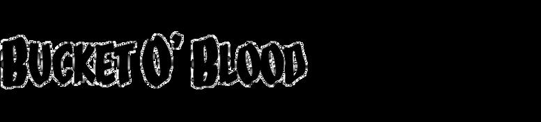 Bucket O' Blood