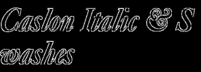 Caslon Italic & Swashes