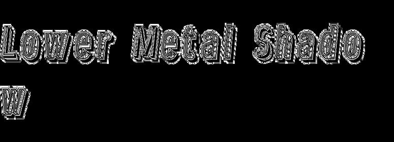Lower Metal Shadow