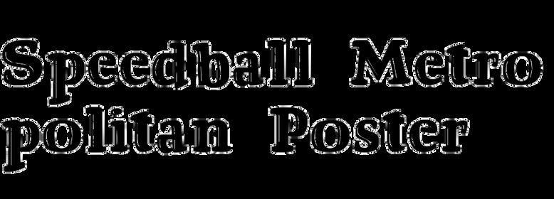 Speedball Metropolitan Poster