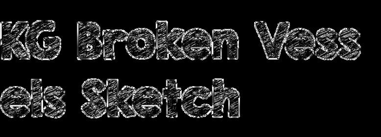 KG Broken Vessels Sketch
