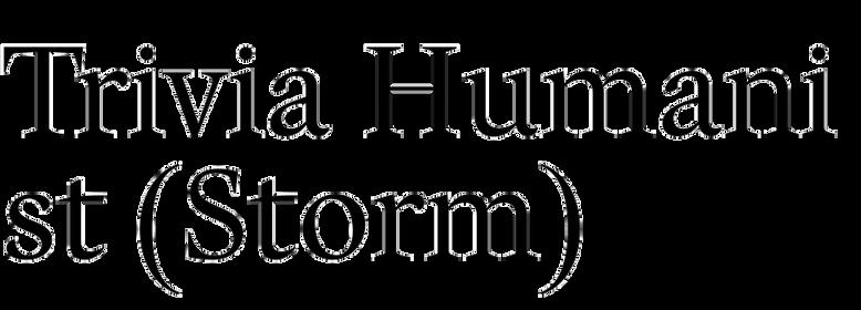 Trivia Humanist (Storm)