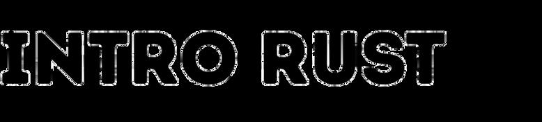 Intro Rust