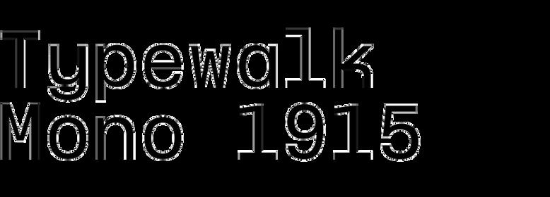 Typewalk Mono 1915
