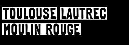 Toulouse Lautrec Moulin Rouge
