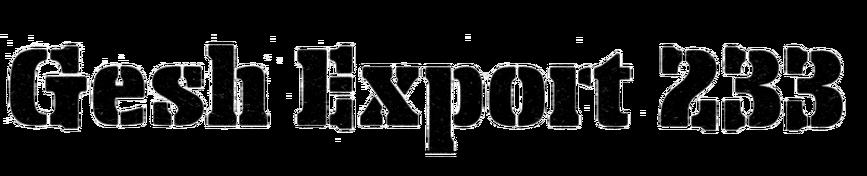 Gesh Export 233
