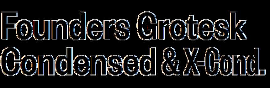 Founders Grotesk Condensed & X-Condensed