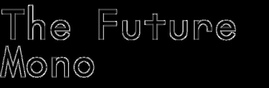 The Future Mono