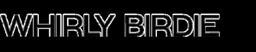 Whirly Birdie