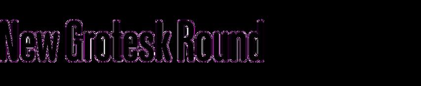 New Grotesk Round
