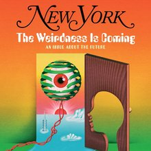 "<cite>New York</cite> magazine, Nov 11, 2019, ""The Weirdness Is Coming"""