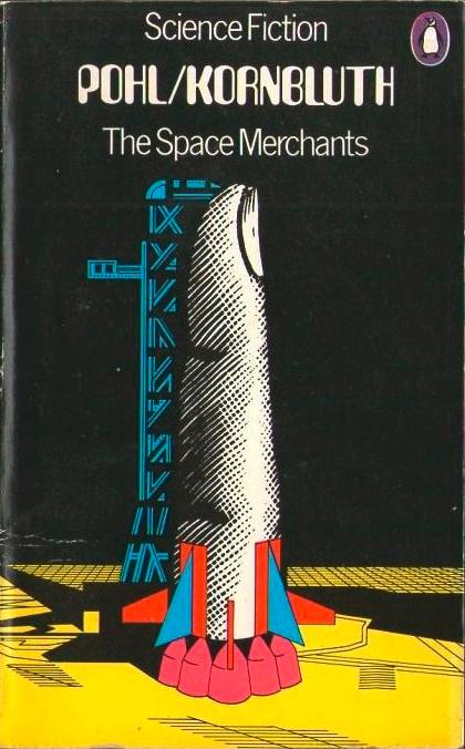 Frederik Pohl & C.M. Kornbluth: The Space Merchants, 1973.