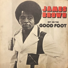 <cite>Get on the Good Foot</cite> – James Brown
