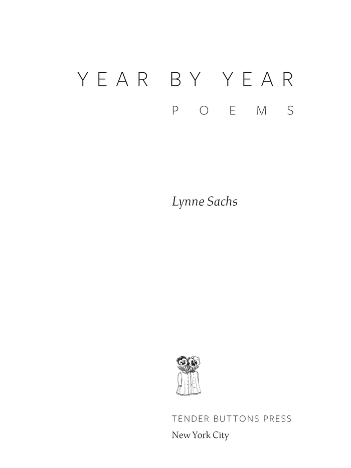 Year by Year: Poems by Lynne Sachs 5