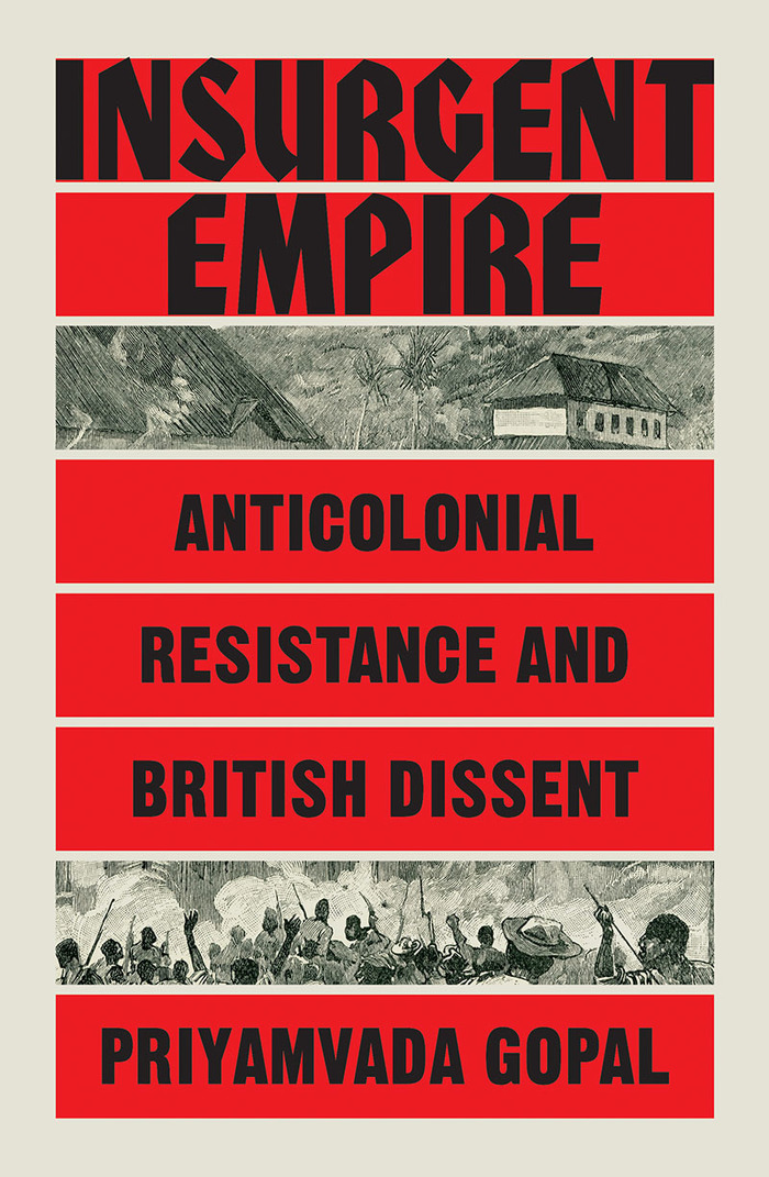 Insurgent Empire. Anticolonial Resistance and British Dissent by Priyamvada Gopal (Verso Books)